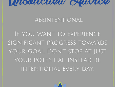 UNSOLICITED ADVICE: Not being intentional will potentially lead to failure