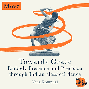 Towards Grace - Embody Presence and Precision through Indian classical dance - Vena Ramphal