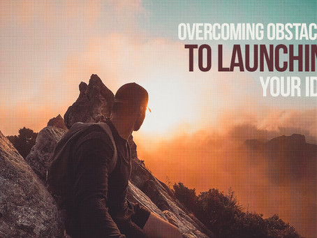 Overcoming Obstacles to Launching Your Idea