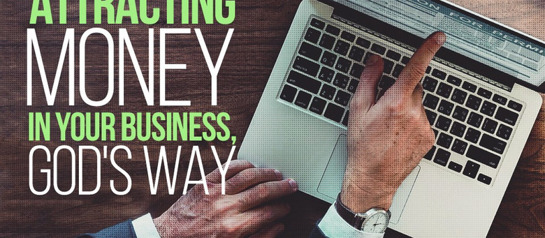 Attracting Money In Your Business, God's Way