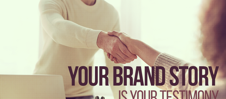 Your Brand Story Is Your Testimony