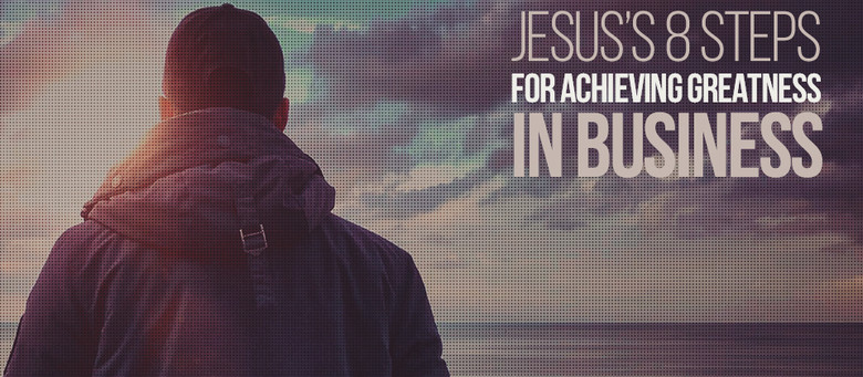 Jesus's 8 Steps For Achieving Greatness in Business