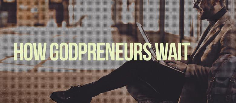 How Godpreneurs Wait