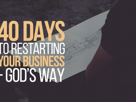 40 Days to Restarting Your Business - God's Way