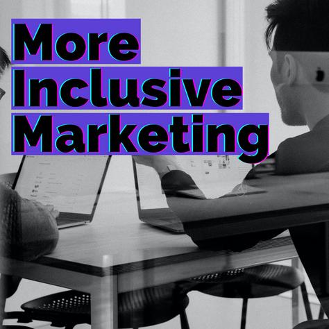 More Inclusive Marketing