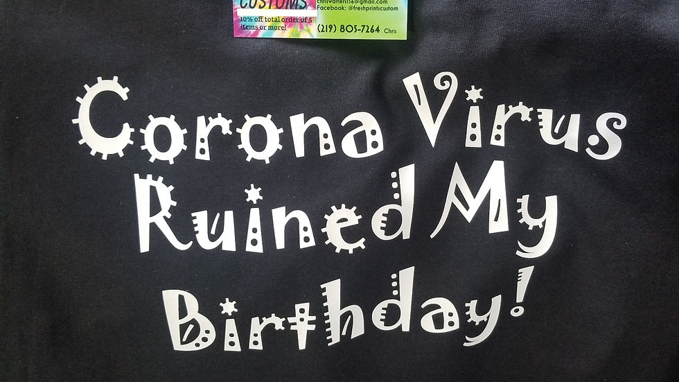 Corona virus ruined my birthday shirt!
