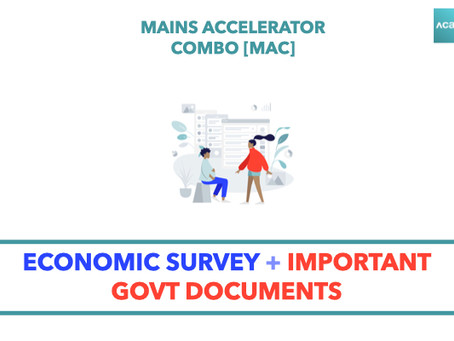 Mains Accelerator Combo [MAC]: Economic Survey, Budget and Other Important Govt Docs/Reports