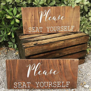 """PLEASE SEAT YOURSELF SIGN  These rustic signs kindly direct the foot-traffic in your reception area. Your guests will thank you for the informative seating instructions.  Dimensions: 7""""x16""""  Qty: 2"""