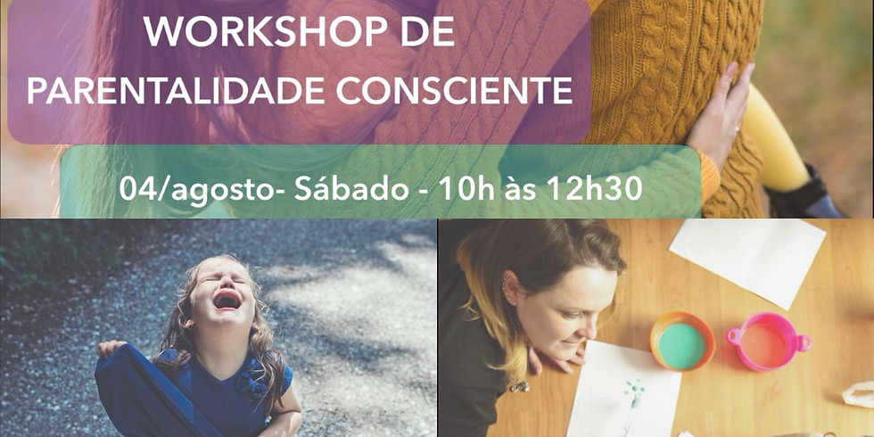 3 Workshops: Parentalidade Consciente + Birra + Falta de tempo