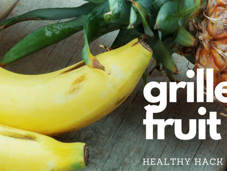 Healthy Hack #5: Grilled Fruit for Dessert