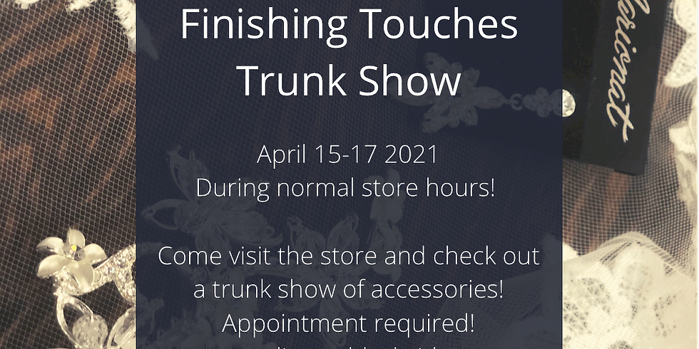 Finishing Touches Trunk Show