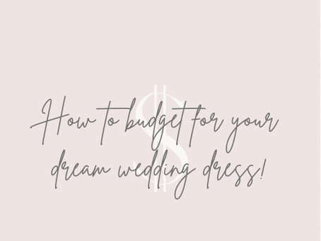 How to Budget For Your Dream Wedding Dress!