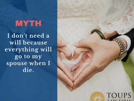 Myth: I don't need a will. Everything will go to my spouse when I die.