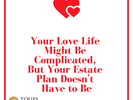 Your Love Life Might Be Complicated, But Your Estate Plan Doesn't Have to Be