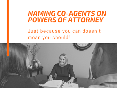 Naming Co-Agents on Powers of Attorney: Just Because You Can Doesn't Mean You Should
