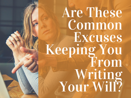 Are These Common Excuses Keeping You From Writing Your Will?