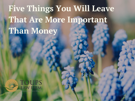 Five Things You Will Leave That Are More Important Than Money