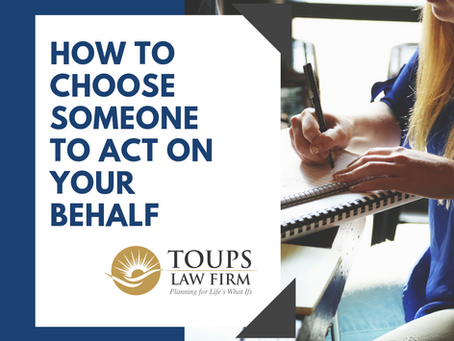 How to Choose Someone to Act On Your Behalf