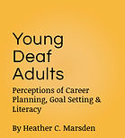 Young Deaf Adults: Perceptions of Career Planning, Goal Setting and Literacy - by Heather C. Marsden