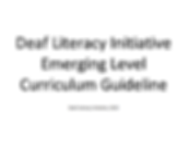 Deaf Literacy Initiative Emerging Level Curriculum Guideline Deaf Literacy Initiative, 2019