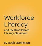 Workforce Literacy and the Deaf Stream Literacy Classroom - by Sarah Stephenson