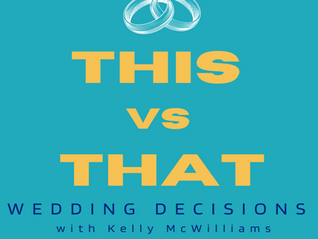 This Vs. That, Wedding Decisions with Kelly McWilliams