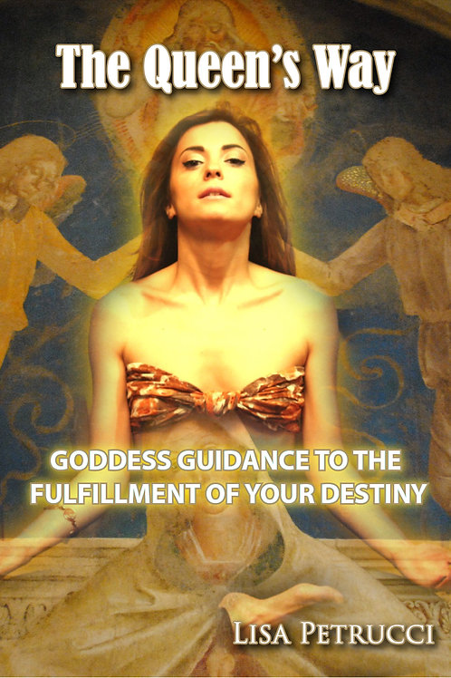 The Queen's Way: Goddess Guidance to the Fulfillment of Your Destiny