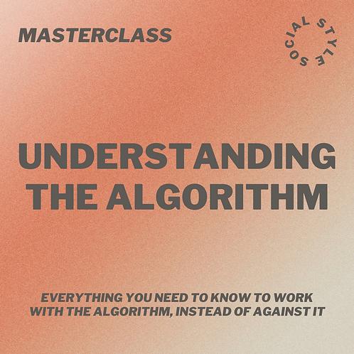 Masterclass: Understanding the Algorithm