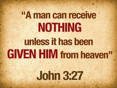 A man can receive nothing unless!