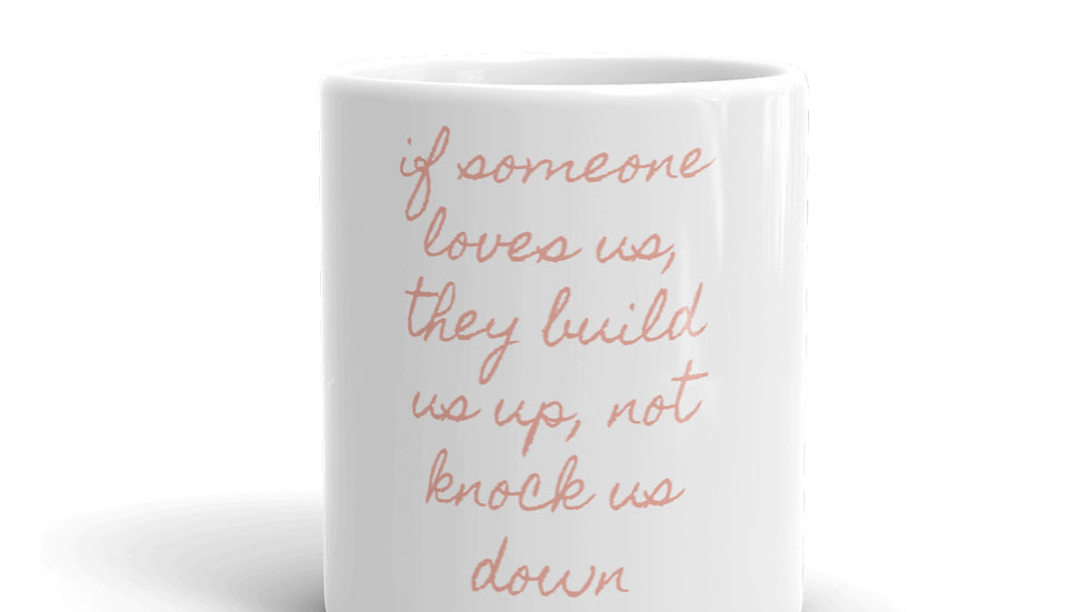 """If Someone Loves Us, They Build Us Up, Not Knock Us Down"" Mug"