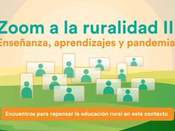 """Vuelve """"Zoom a la ruralidad: Enseñanza, aprendizajes y pandemia"""""""