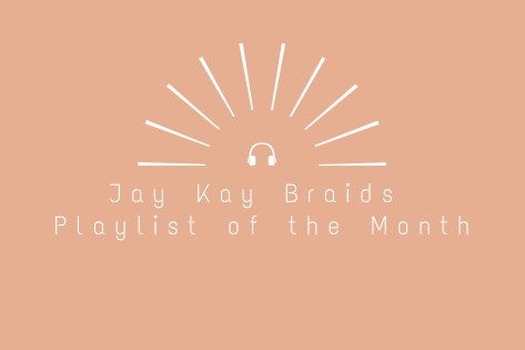 Jay Kay Braids Playlist of the Month!