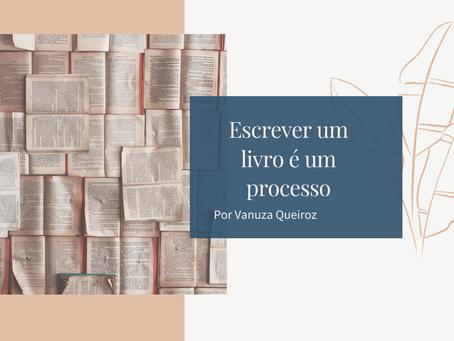 Escrever um livro é um processo - Por Vanuza Queiroz