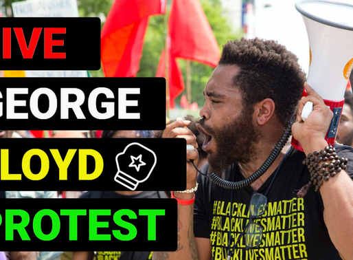 WATCH EVERY GEORGE FLOYD PROTEST LIVE
