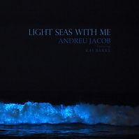 LIGHT SEAS WITH ME - ANDREU JACOB (featuring KAI BAKKE)