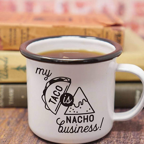 MY TACO IS NACHO BUSINESS Mug
