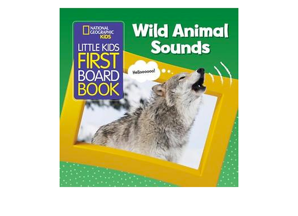 National Geographic's Little Kids First Board Book: Wild Animal Sounds