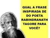 Quizz: Qual a frase inspirada de Tagore para o seu momento atual?