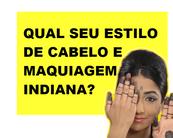 Quizz: Qual seu estilo de cabelo e maquiagem indiana?