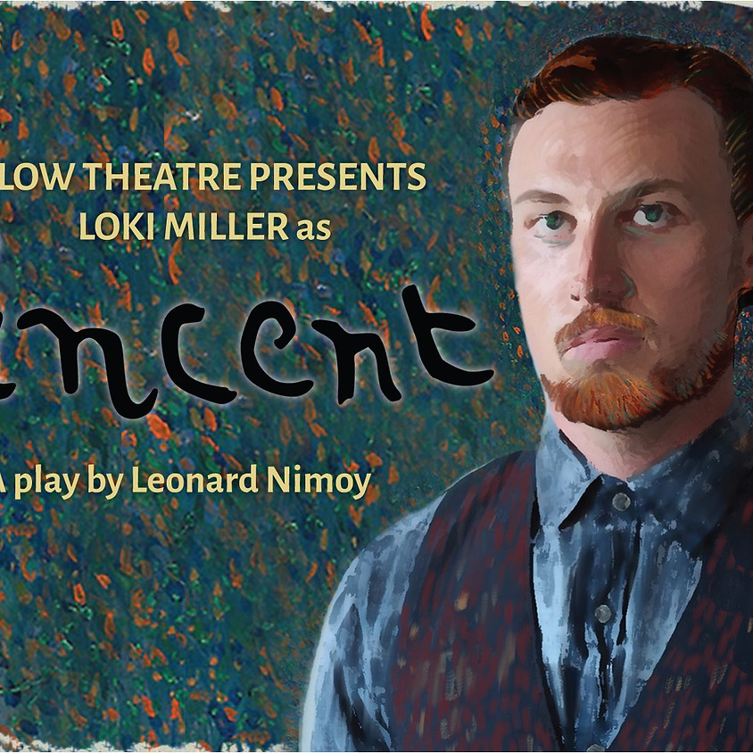 Vincent, a Play by Leonard Nimoy - 9/5. 9/6. & 9/7