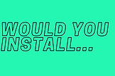 WOULD YOU INSTALL... (3).png