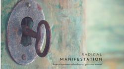 Radical Manifestation
