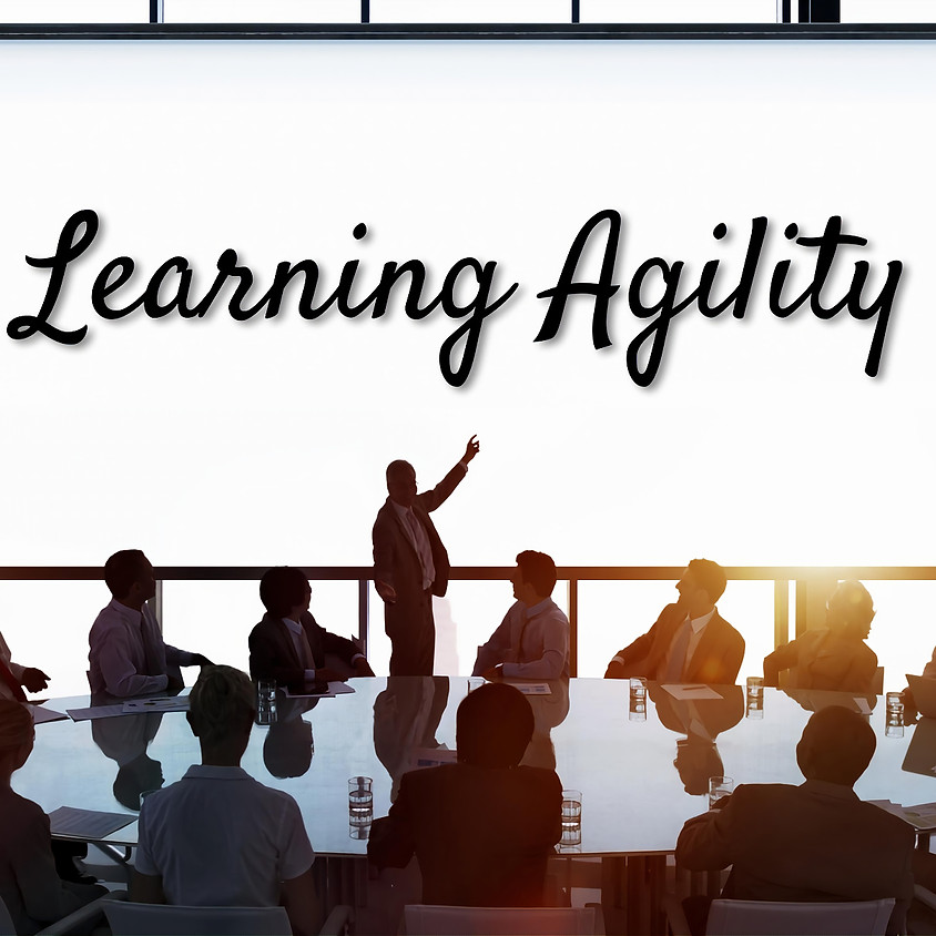 Learning Agility - What is It? Why is It Important? How Could it Contribute to Coaching and other Talent Mgmt Activities