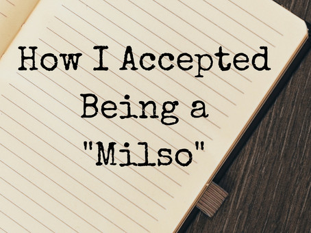 "How I Accepted Being a ""Milso"""