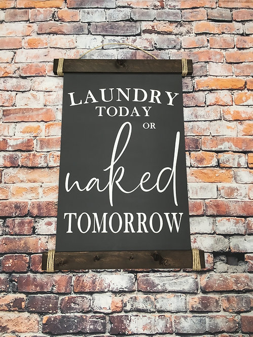 Laundry Today or Naked Tomorrow Scroll Sign