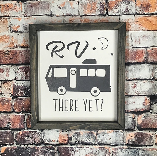 RV There Yet Farmhouse Sign