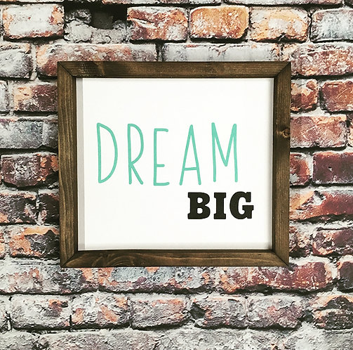 Dream BIG Farmhouse Sign