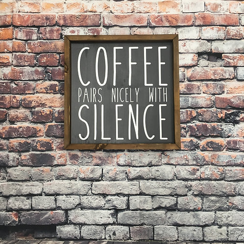 Coffee Pairs Nicely With Silence Farmhouse Sign