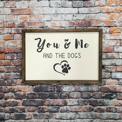 You & Me and the Dogs Farmhouse Sign