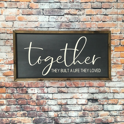 Together They Built a Life They Loved Farmhouse Sign